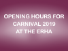 Opening Hours for Carnival 2019 at the ERHA